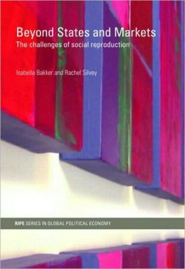 Beyond States and Markets: The Challenges of Social Reproduction