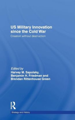 US Military Transformation and Innovation since the Cold War: Creation Without Destruction