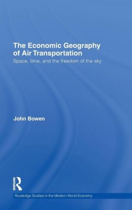 The Economic Geography of Air Transportation: Space, Time, and the Freedom of the Sky