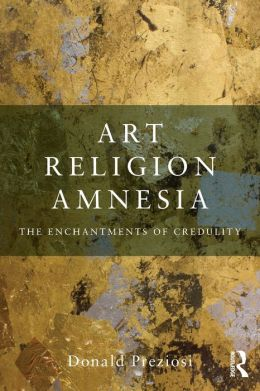 Art, Religion, Amnesia: The Enchantments of Credulity