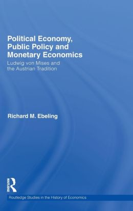 Political Economy, Public Policy and Monetary Economics: Ludwig von Mises and the Austrian Tradition