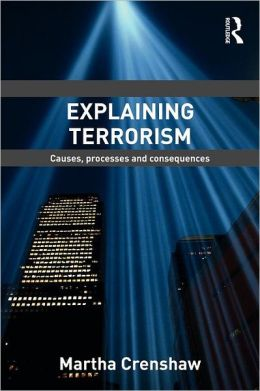 Explaining Terrorism: Causes, Processes and Consequences