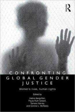 Confronting Global Gender Justice: Women's Lives, Human Rights