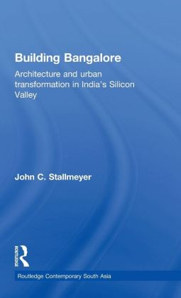 Building Bangalore: Architecture and urban transformation in India's Silicon Valley