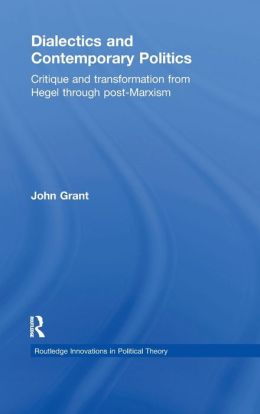 Dialectics and Contemporary Politics: Critique and Transformation from Hegel through Post-Marxism