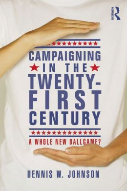 Campaigning in the Twenty-First Century: A Whole New Ballgame?