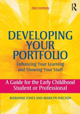 Developing Your Portfolio - Enhancing Your Learning and Showing Your Stuff: A Guide for the Early Childhood Student or Professional
