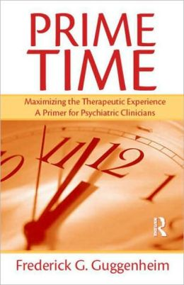 Prime Time: Maximizing the Therapeutic Experience, A Primer for Psychiatric Clinicians