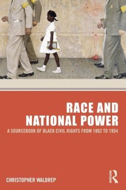 Race and National Power: A Sourcebook of Black Civil Rights from 1862 to 1954
