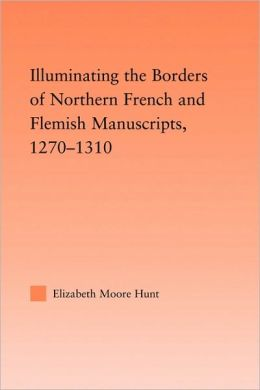 Illuminating The Borders Of Northern French And Flemish Manuscripts 1270-1310