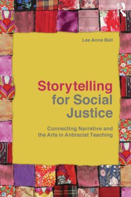 Storytelling for Social Justice: Connecting Narrative and the Arts in Antiracist Teaching