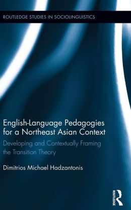 English Language Pedagogies for a Northeast Asian Context: Developing and Contextually Framing the Transition Theory