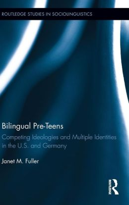 Bilingual Pre-Teens: Competing Ideologies and Multiple Identities in the U.S. and Germany