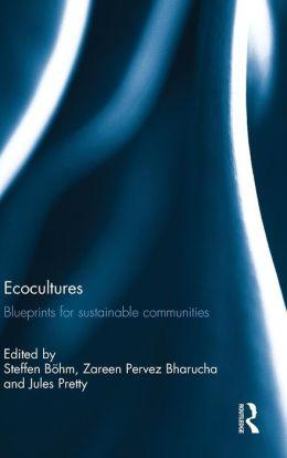 Ecocultures: Blueprints for Sustainable Communities