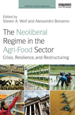 The Neoliberal Regime in the Agri-Food Sector: Crisis, Resilience, and Restructuring