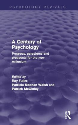 A Century of Psychology (Psychology Revivals): Progress, Paradigms and Prospects for the New Millennium