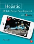 Book Cover Image. Title: Holistic Mobile Game Development with Unity, Author: Penny de Byl