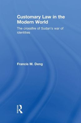 Customary Law in the Modern World: The Crossfire of Sudan's War of Identities