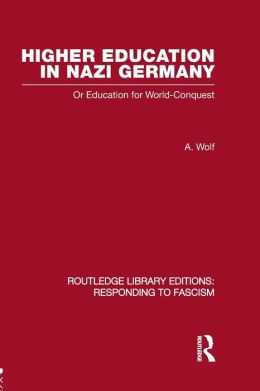 Higher Education in Nazi Germany (RLE Responding to Fascism: Or Education for World Conquest