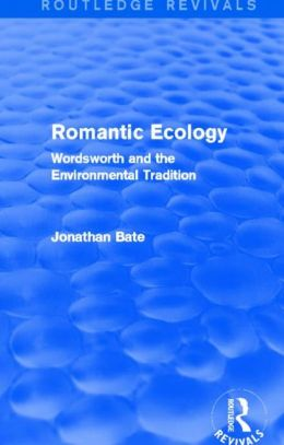 Romantic Ecology (Routledge Revivals): Wordsworth and the Environmental Tradition