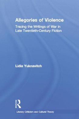 Allegories of Violence: Tracing the Writings of War in Late Twentieth-Century Fiction