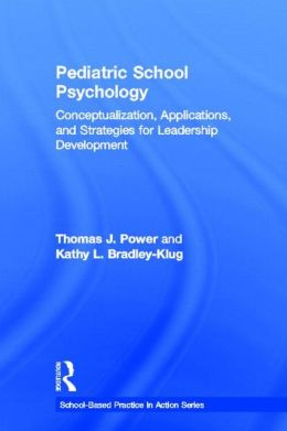 Pediatric School Psychology: Conceptualization, Applications, and Strategies for Leadership Development