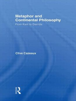 Metaphor and Continental Philosophy: From Kant to Derrida