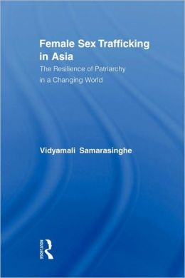 Female Sex Trafficking in Asia: The Resilience of Patriarchy in a Changing World