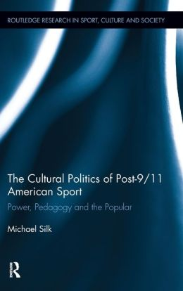 The Cultural Politics of Post-9/11 American Sport: Power, Pedagogy and the Popular