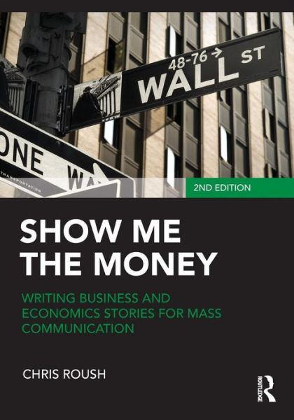 Read books online free download Show Me the Money: Writing Business and Economics Stories for Mass Communication by Chris Roush 9780415876551 CHM MOBI DJVU