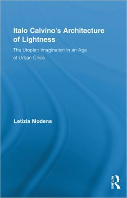 Italo Calvino's Architecture of Lightness: The Utopian Imagination in An Age of Urban Crisis