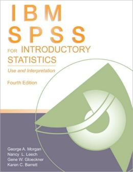 IBM SPSS for Introductory Statistics: Use and Interpretation, Fourth Edition