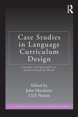 Case Studies in Language Curriculum Design: Concepts and Approaches in Action Around the World