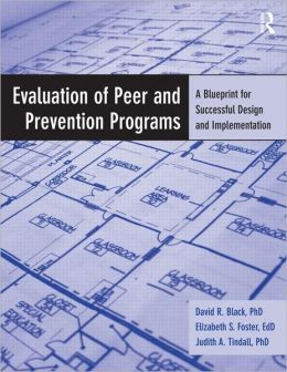 Evaluation of Peer and Prevention Programs: A Blueprint for Successful Design and Implementation