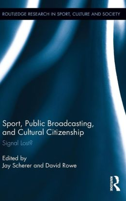 Sport, Public Broadcasting, and Cultural Citizenship: Signal Lost?