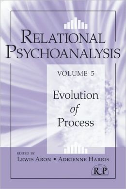 Relational Psychoanalysis, Volume 5: Evolution of Process