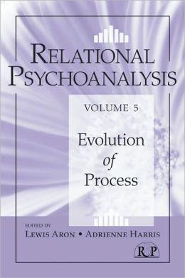 Relational Psychoanalysis, Volume 5: Evolution of Process