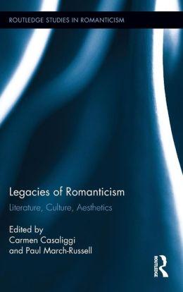 Legacies of Romanticism: Literature, Culture, Aesthetics