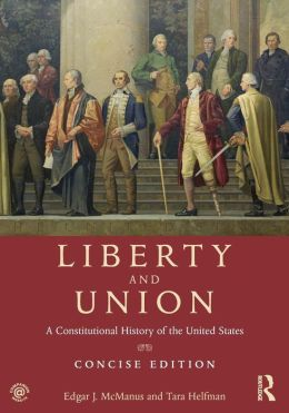 Liberty and Union: A Constitutional History of the United States, Cncise Edition