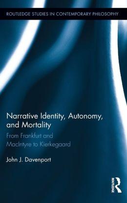 Narrative Identity, Autonomy, and Mortality: From Frankfurt and MacIntyre to Kierkegaard