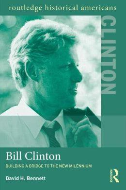 Bill Clinton: Building a Bridge to the New Millennium