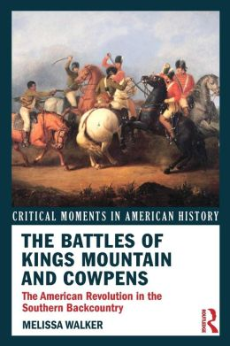 The Battles of Kings Mountain and Cowpens: The American Revolution in the Southern Backcountry