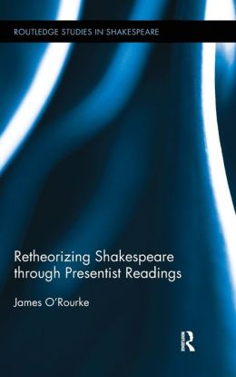 Retheorizing Shakespeare through Presentist Readings