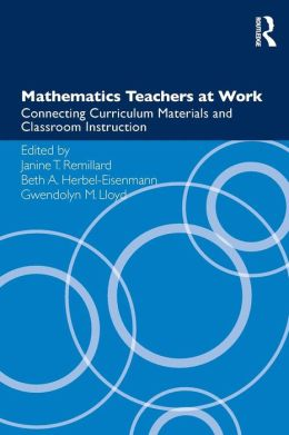 Mathematics Teachers at Work: Connecting Curriculum Materials and Classroom Instruction