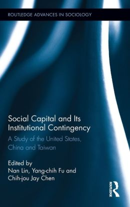 Social Capital and Its Institutional Contingency: A Study of the United States, China and Taiwan