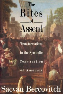The Rites of Assent: Transformations in the Symbolic Construction of America