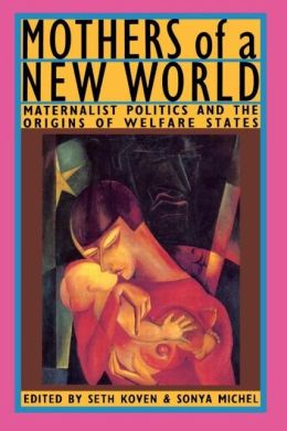 Mothers of a New World: Maternalist Politics and the Origins of Welfare States
