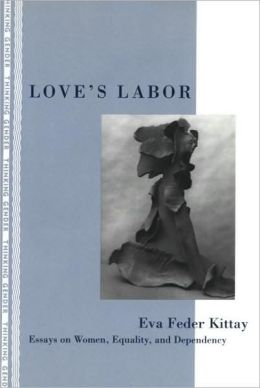 Love's Labor; Essays on Women Equality and Dependency