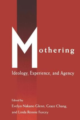 Mothering: Ideology, Experience, and Agency