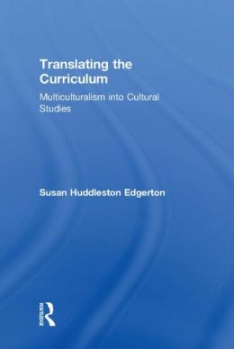 Translating the Curriculum: Multiculturalism into Cultural Studies